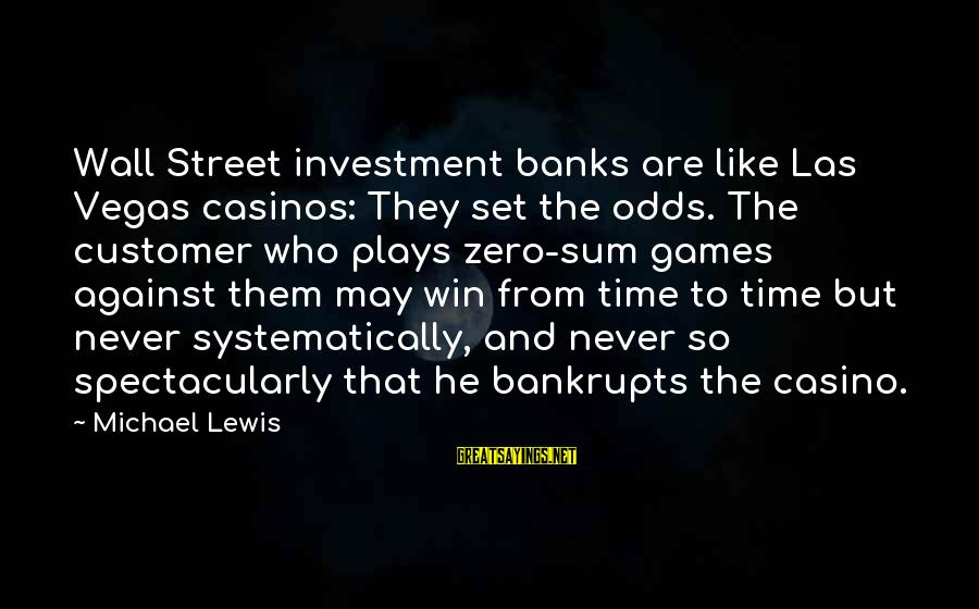 Step Dad Quotes Sayings By Michael Lewis: Wall Street investment banks are like Las Vegas casinos: They set the odds. The customer