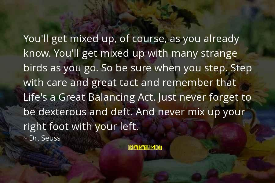 Step Right Up Sayings By Dr. Seuss: You'll get mixed up, of course, as you already know. You'll get mixed up with
