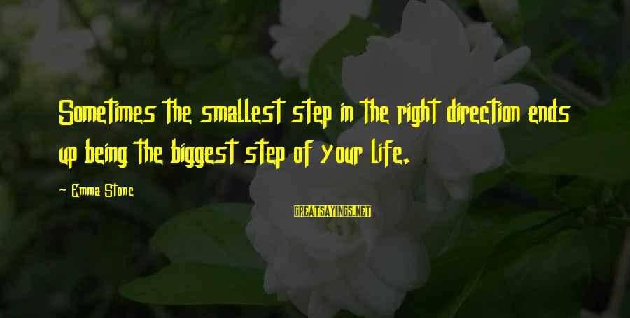 Step Right Up Sayings By Emma Stone: Sometimes the smallest step in the right direction ends up being the biggest step of