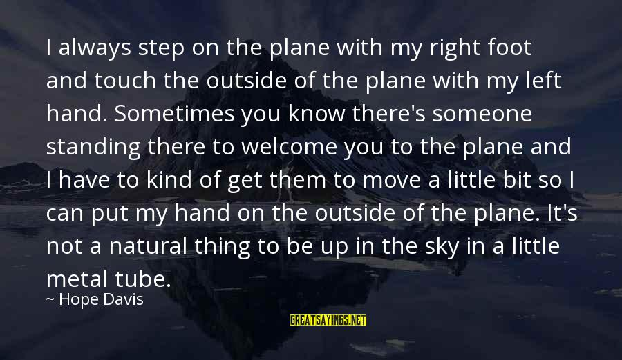 Step Right Up Sayings By Hope Davis: I always step on the plane with my right foot and touch the outside of