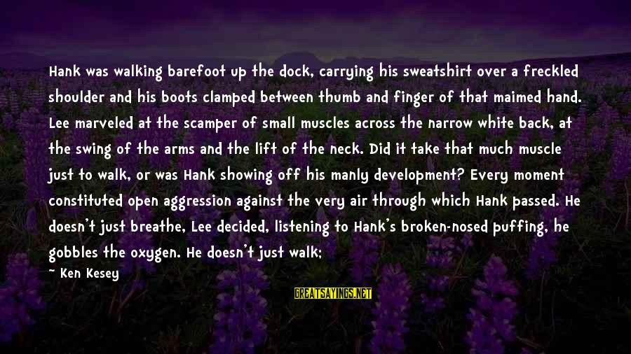 Step Right Up Sayings By Ken Kesey: Hank was walking barefoot up the dock, carrying his sweatshirt over a freckled shoulder and