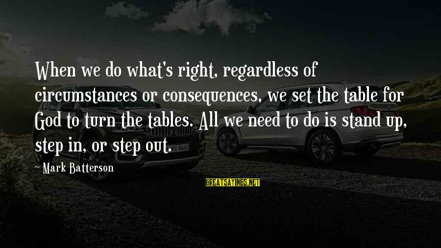 Step Right Up Sayings By Mark Batterson: When we do what's right, regardless of circumstances or consequences, we set the table for