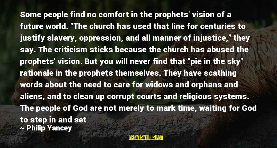 "Step Right Up Sayings By Philip Yancey: Some people find no comfort in the prophets' vision of a future world. ""The church"