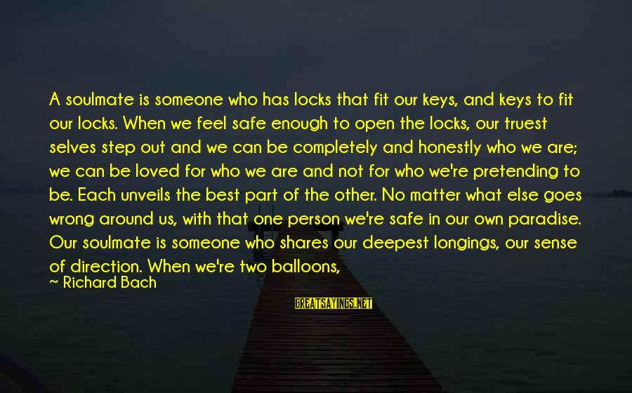 Step Right Up Sayings By Richard Bach: A soulmate is someone who has locks that fit our keys, and keys to fit