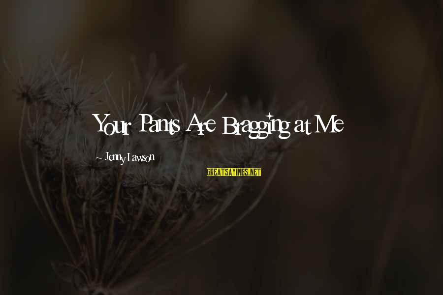 Stephanides Sayings By Jenny Lawson: Your Pants Are Bragging at Me