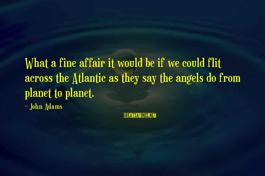 Stephanides Sayings By John Adams: What a fine affair it would be if we could flit across the Atlantic as