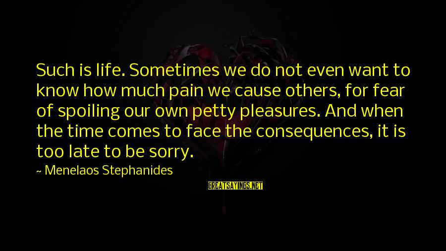 Stephanides Sayings By Menelaos Stephanides: Such is life. Sometimes we do not even want to know how much pain we