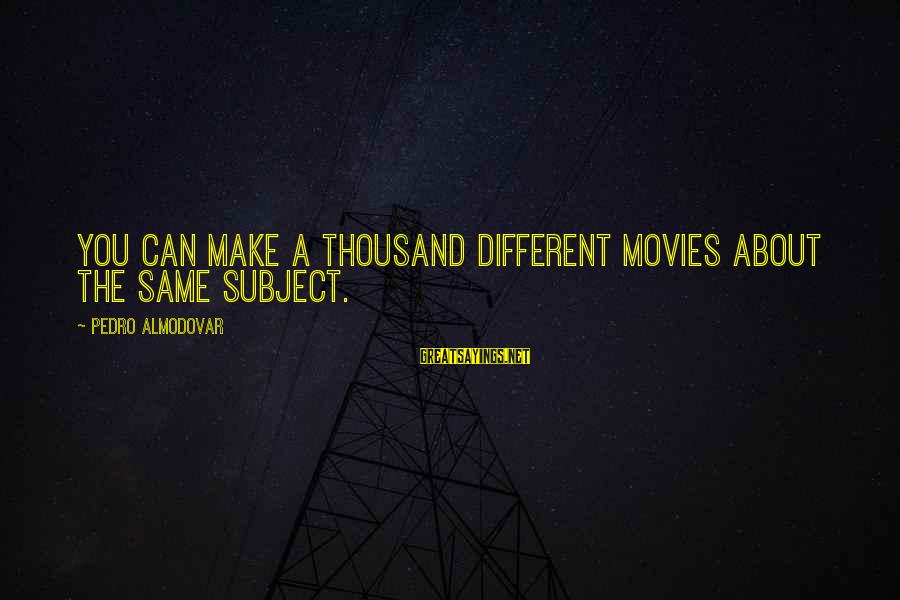 Stephanides Sayings By Pedro Almodovar: You can make a thousand different movies about the same subject.