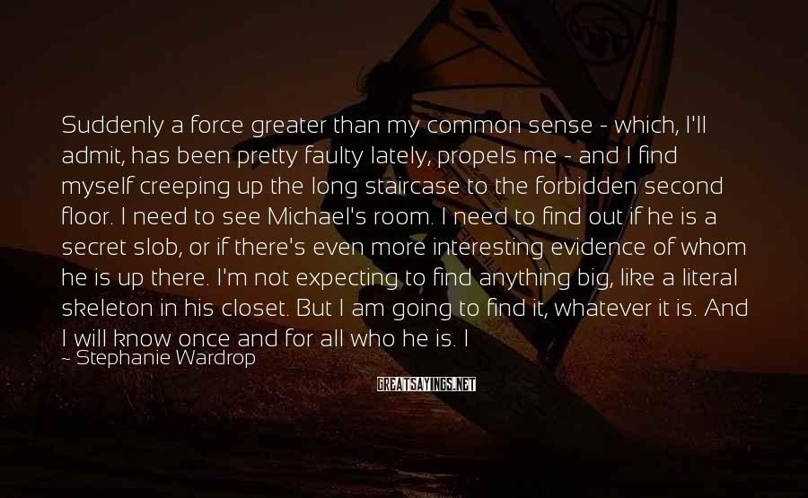 Stephanie Wardrop Sayings: Suddenly a force greater than my common sense - which, I'll admit, has been pretty
