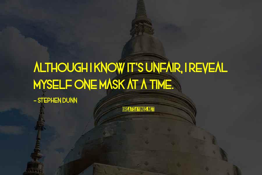Stephen Dunn Sayings By Stephen Dunn: Although I know it's unfair, I reveal myself one mask at a time.