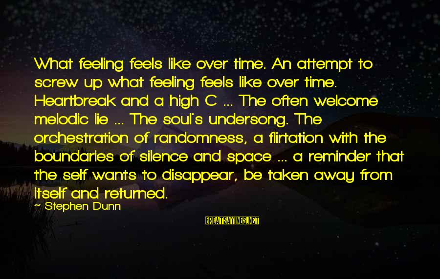 Stephen Dunn Sayings By Stephen Dunn: What feeling feels like over time. An attempt to screw up what feeling feels like