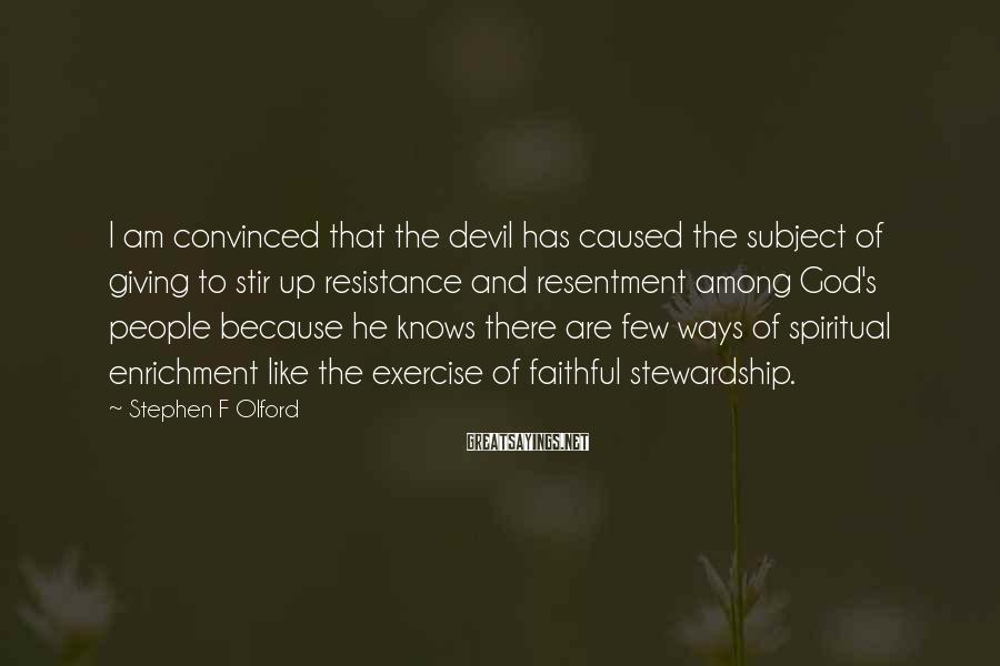 Stephen F Olford Sayings: I am convinced that the devil has caused the subject of giving to stir up