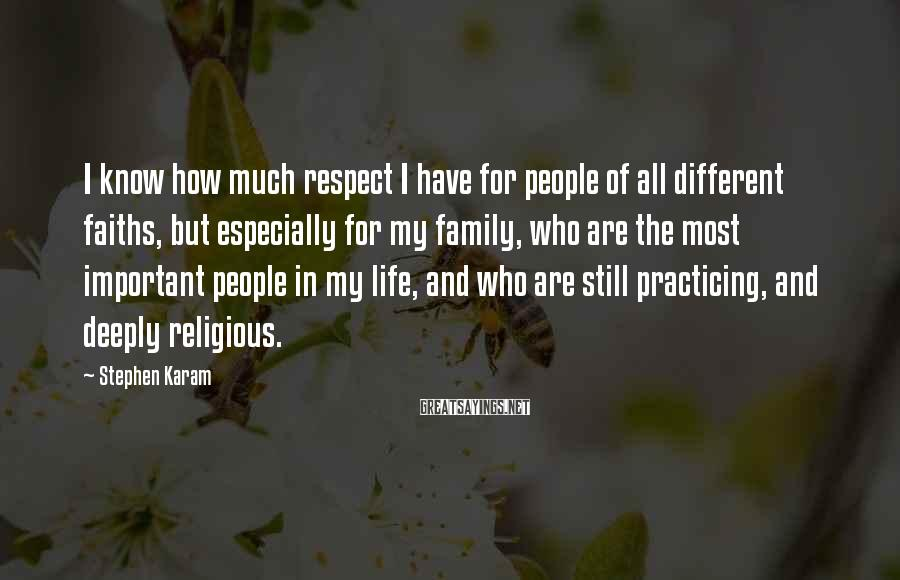 Stephen Karam Sayings: I know how much respect I have for people of all different faiths, but especially
