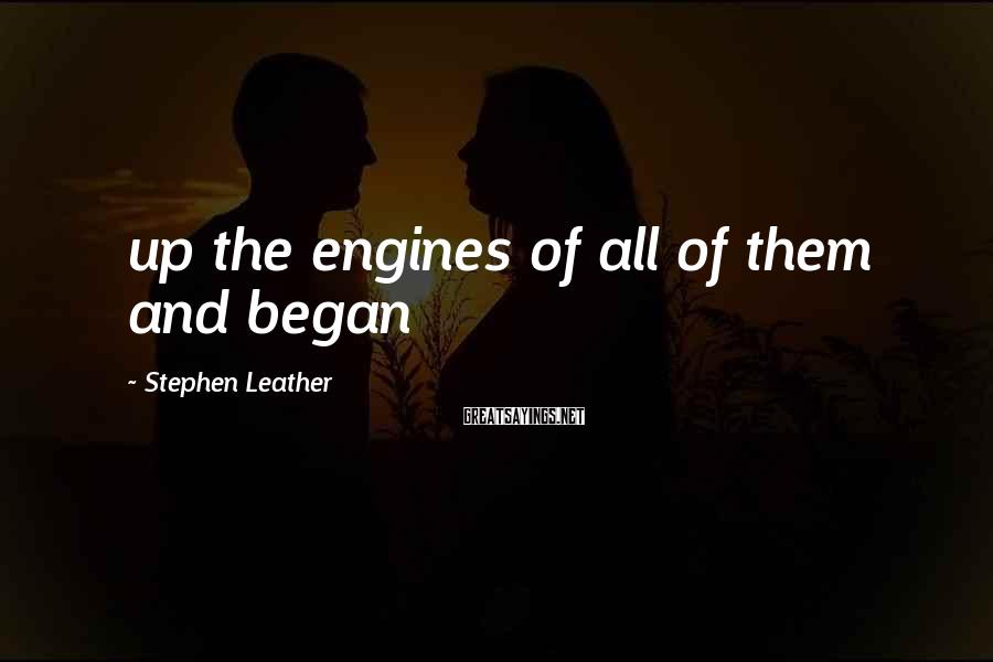 Stephen Leather Sayings: up the engines of all of them and began