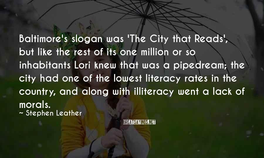 Stephen Leather Sayings: Baltimore's slogan was 'The City that Reads', but like the rest of its one million