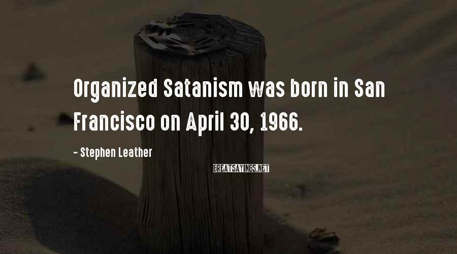 Stephen Leather Sayings: Organized Satanism was born in San Francisco on April 30, 1966.