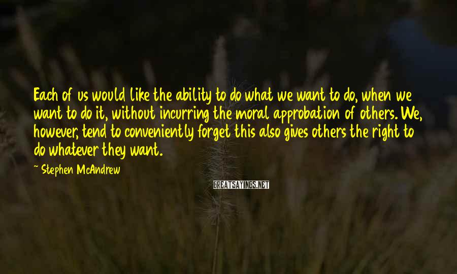 Stephen McAndrew Sayings: Each of us would like the ability to do what we want to do, when
