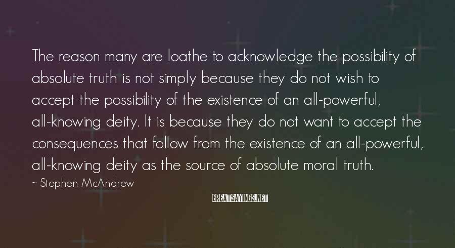Stephen McAndrew Sayings: The reason many are loathe to acknowledge the possibility of absolute truth is not simply