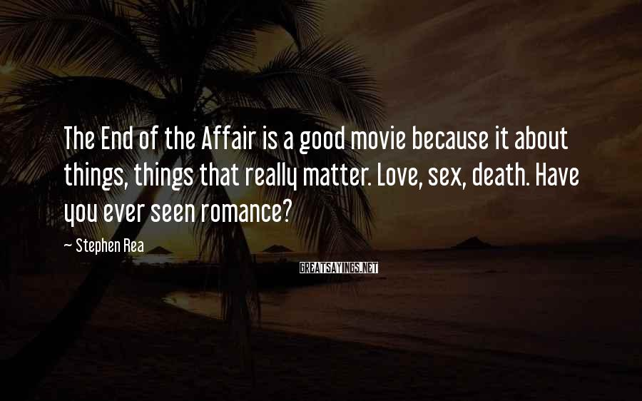 Stephen Rea Sayings: The End of the Affair is a good movie because it about things, things that