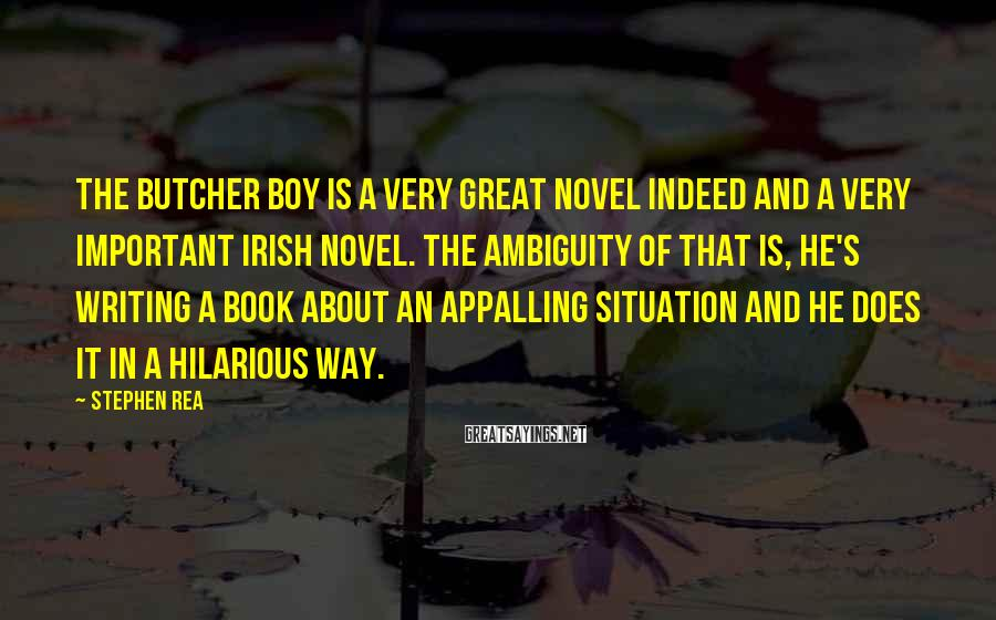 Stephen Rea Sayings: The Butcher Boy is a very great novel indeed and a very important Irish novel.