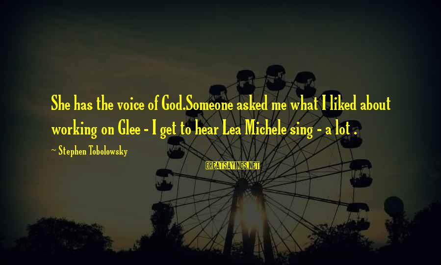 Stephen Tobolowsky Sayings By Stephen Tobolowsky: She has the voice of God.Someone asked me what I liked about working on Glee