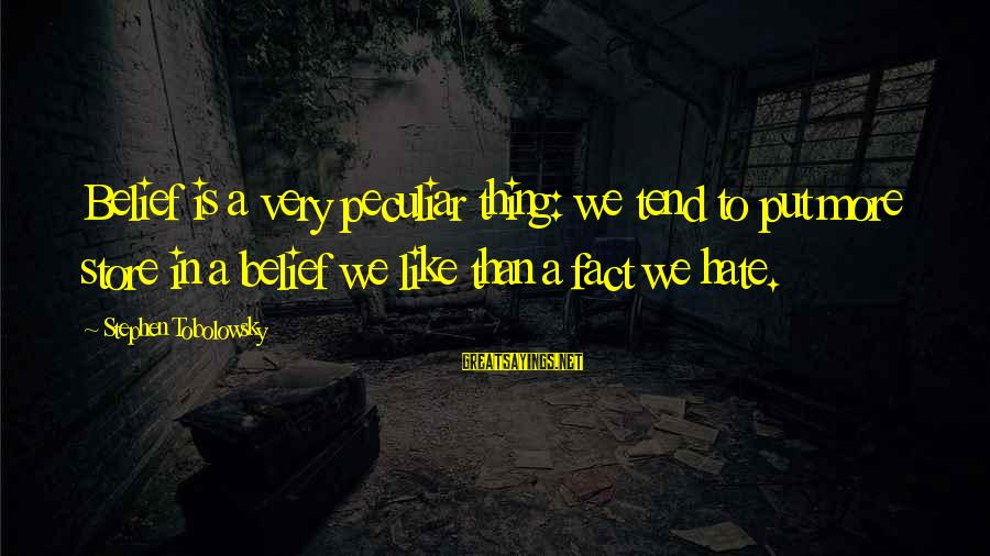 Stephen Tobolowsky Sayings By Stephen Tobolowsky: Belief is a very peculiar thing: we tend to put more store in a belief