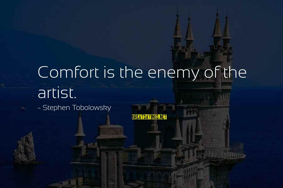Stephen Tobolowsky Sayings By Stephen Tobolowsky: Comfort is the enemy of the artist.