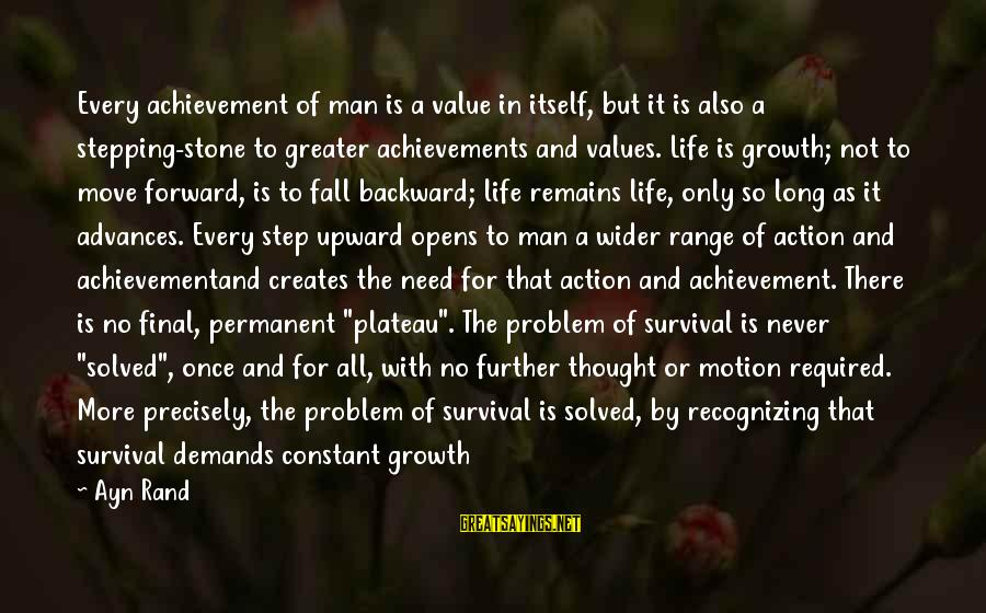 Stepping Forward In Life Sayings By Ayn Rand: Every achievement of man is a value in itself, but it is also a stepping-stone