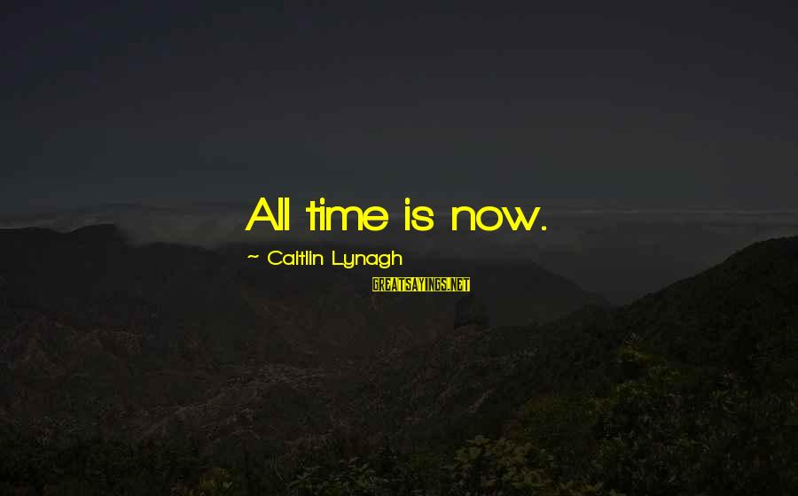 Stepping Forward In Life Sayings By Caitlin Lynagh: All time is now.