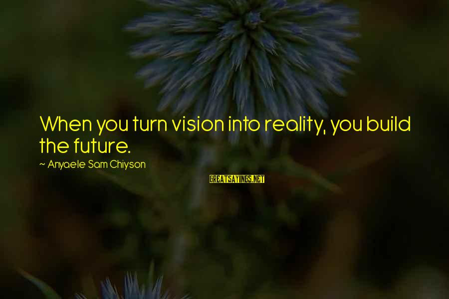 Sterek Fic Sayings By Anyaele Sam Chiyson: When you turn vision into reality, you build the future.