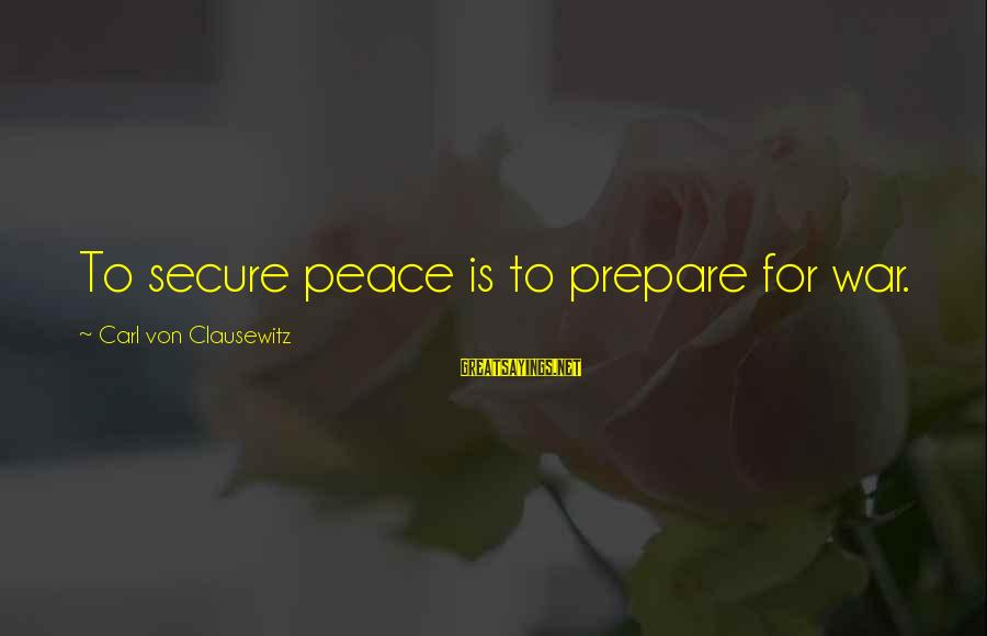 Stereotypically Sayings By Carl Von Clausewitz: To secure peace is to prepare for war.