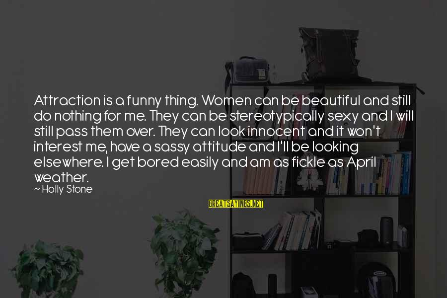 Stereotypically Sayings By Holly Stone: Attraction is a funny thing. Women can be beautiful and still do nothing for me.