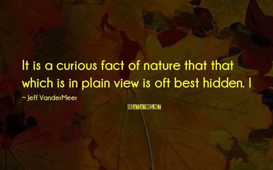 Stereotypically Sayings By Jeff VanderMeer: It is a curious fact of nature that that which is in plain view is
