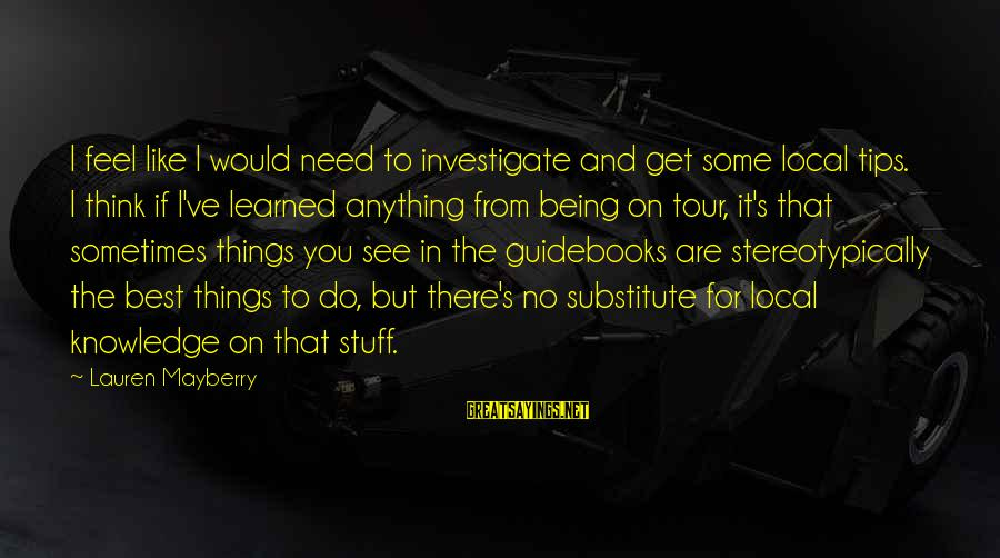 Stereotypically Sayings By Lauren Mayberry: I feel like I would need to investigate and get some local tips. I think