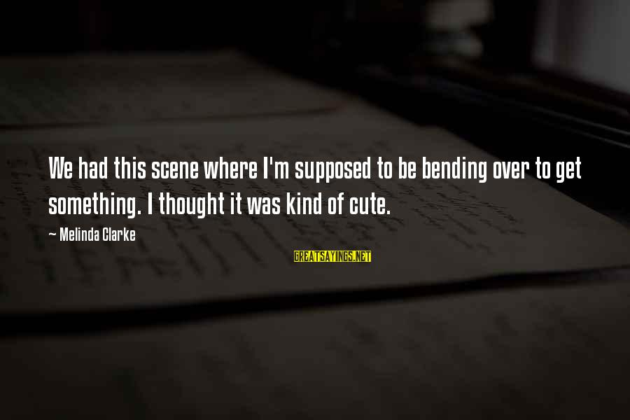 Stereotypically Sayings By Melinda Clarke: We had this scene where I'm supposed to be bending over to get something. I