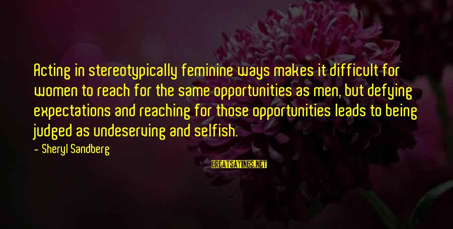 Stereotypically Sayings By Sheryl Sandberg: Acting in stereotypically feminine ways makes it difficult for women to reach for the same