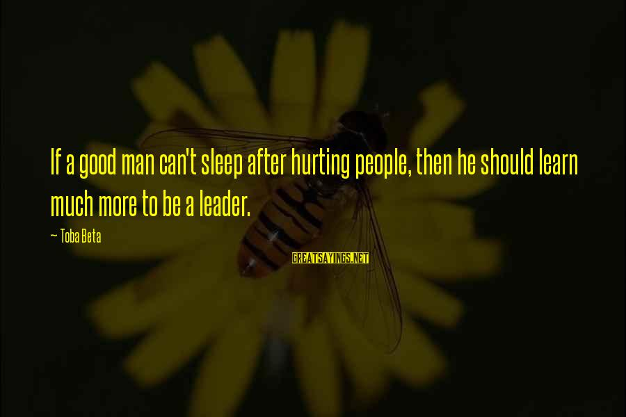 Stereotypically Sayings By Toba Beta: If a good man can't sleep after hurting people, then he should learn much more