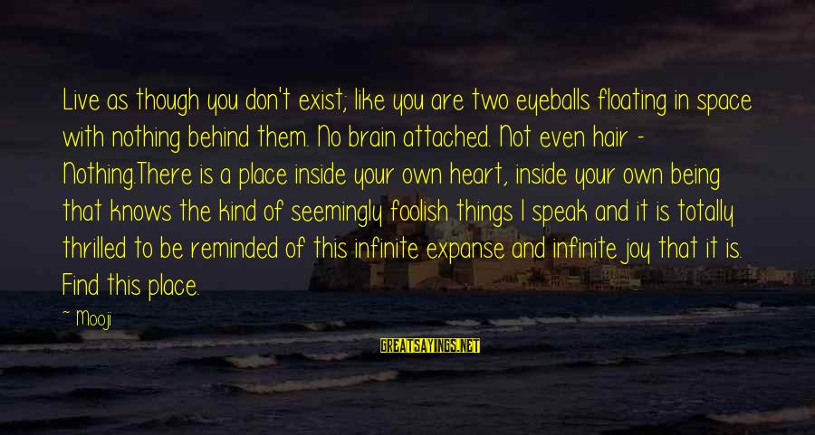 Sterics Sayings By Mooji: Live as though you don't exist; like you are two eyeballs floating in space with