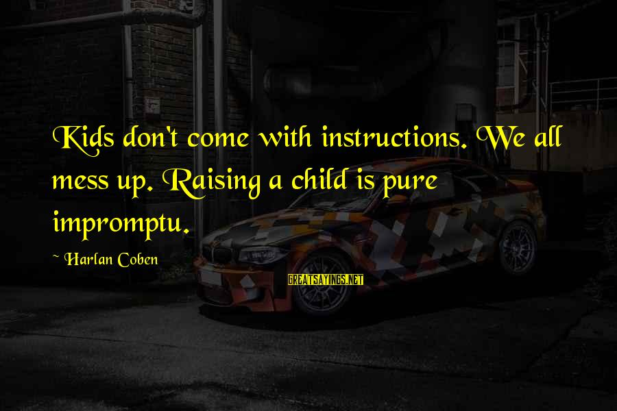 Sterrenbeeld Sayings By Harlan Coben: Kids don't come with instructions. We all mess up. Raising a child is pure impromptu.