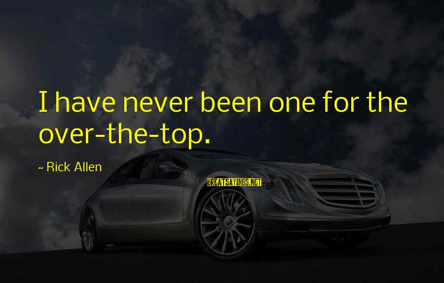 Sterrenbeeld Sayings By Rick Allen: I have never been one for the over-the-top.