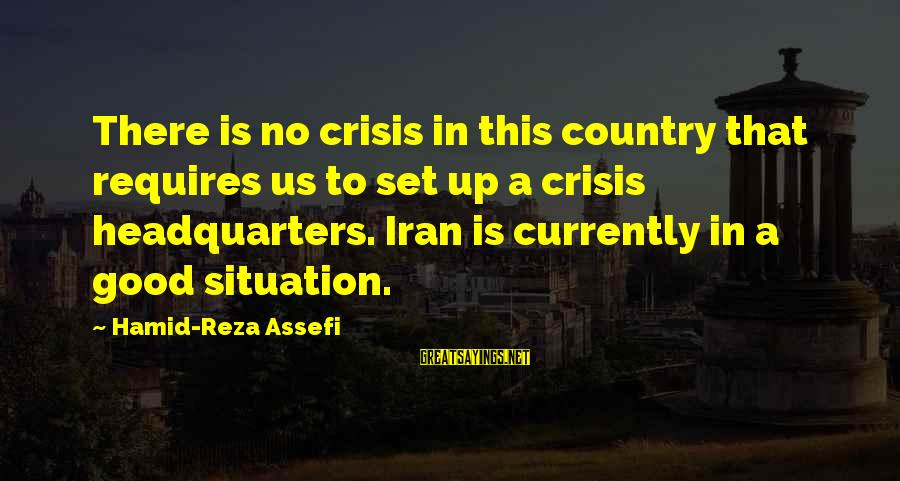 Steve Chen Sayings By Hamid-Reza Assefi: There is no crisis in this country that requires us to set up a crisis