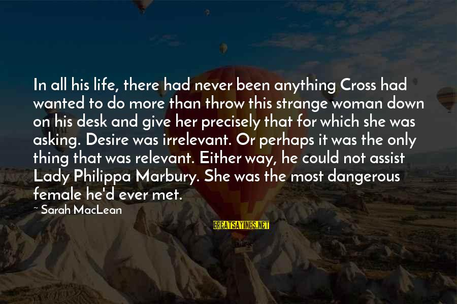 Steve Chen Sayings By Sarah MacLean: In all his life, there had never been anything Cross had wanted to do more