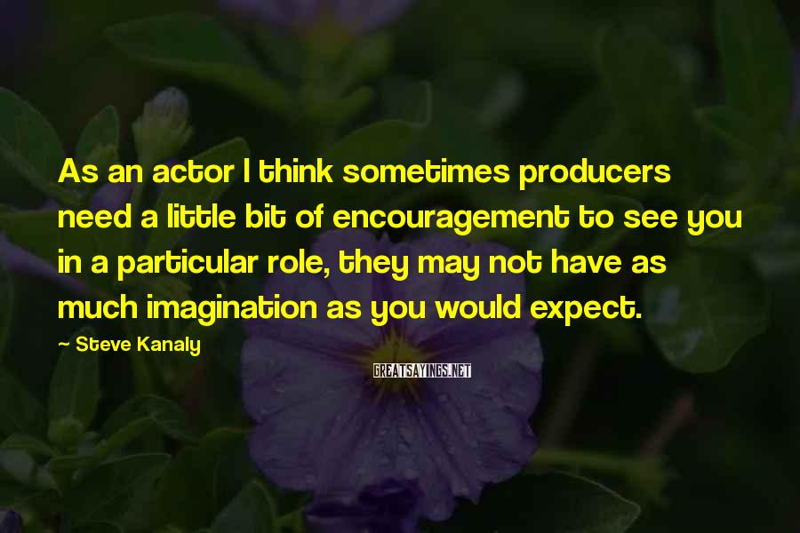 Steve Kanaly Sayings: As an actor I think sometimes producers need a little bit of encouragement to see