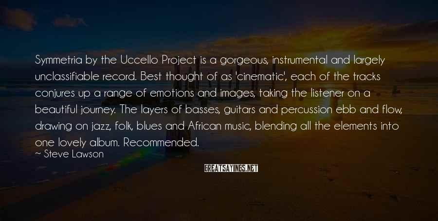 Steve Lawson Sayings: Symmetria by the Uccello Project is a gorgeous, instrumental and largely unclassifiable record. Best thought