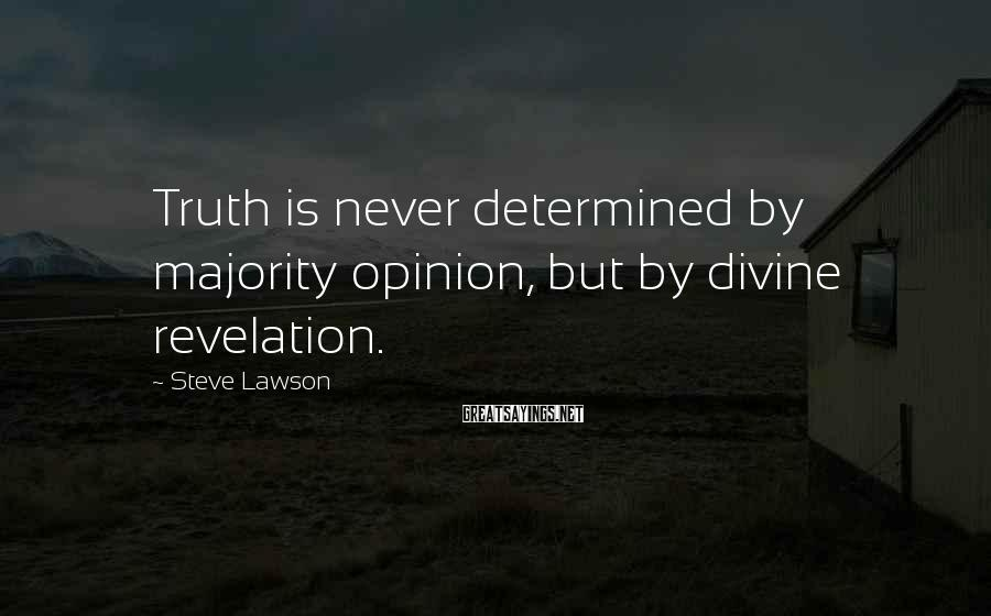 Steve Lawson Sayings: Truth is never determined by majority opinion, but by divine revelation.