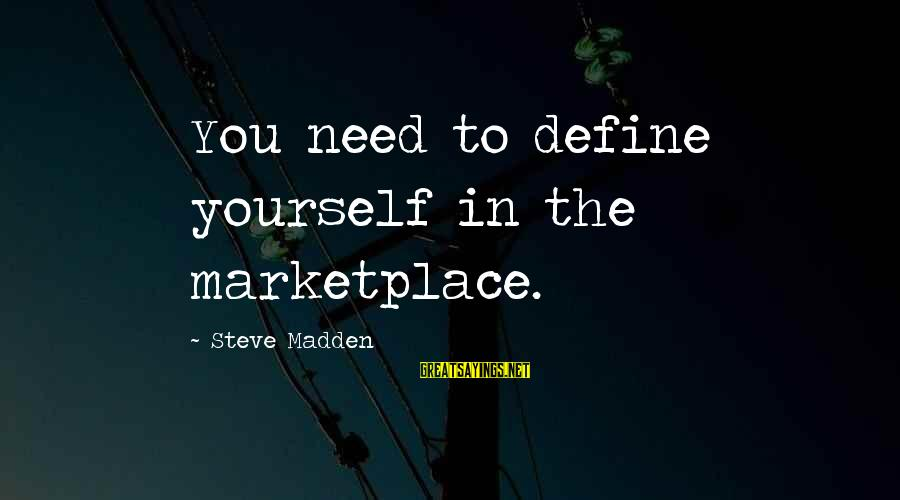 Steve Madden Sayings By Steve Madden: You need to define yourself in the marketplace.