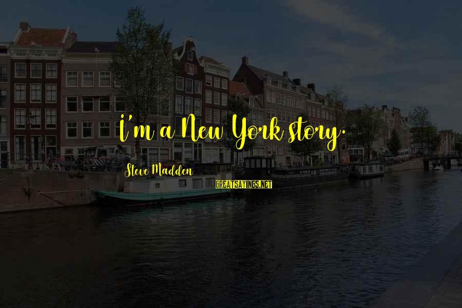 Steve Madden Sayings By Steve Madden: I'm a New York story.