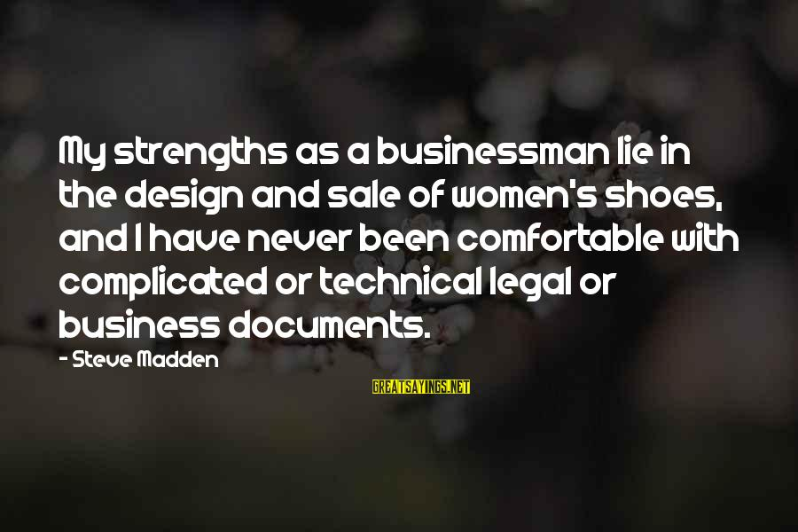Steve Madden Sayings By Steve Madden: My strengths as a businessman lie in the design and sale of women's shoes, and