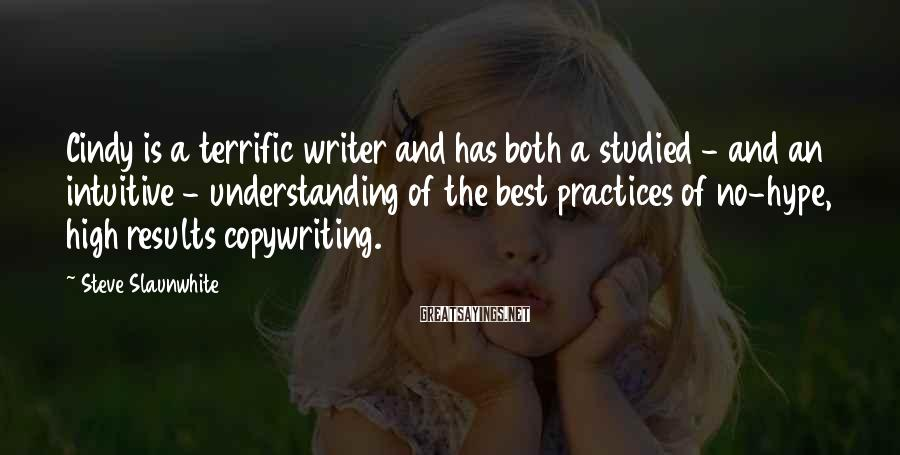 Steve Slaunwhite Sayings: Cindy is a terrific writer and has both a studied - and an intuitive -