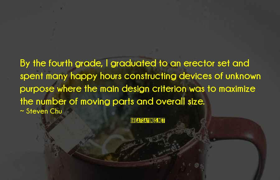 Steven Chu Sayings By Steven Chu: By the fourth grade, I graduated to an erector set and spent many happy hours
